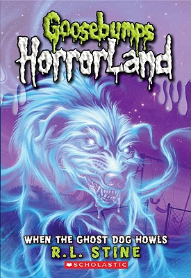 Image for When the Ghost Dog Howls (Goosebumps HorrorLand #13)