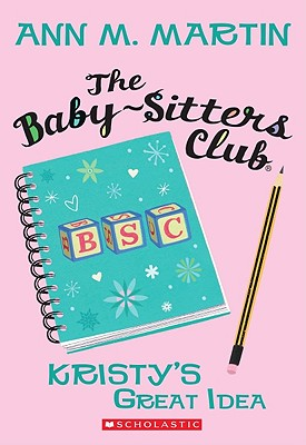 The Baby-Sitters Club #1: Kristy's Great Idea, Ann M. Martin