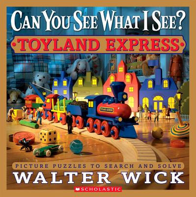 CAN YOU SEE WHAT I SEE? TOYLAND EXPRESS Picture Puzzles to Search and Solve, Wick, Walter