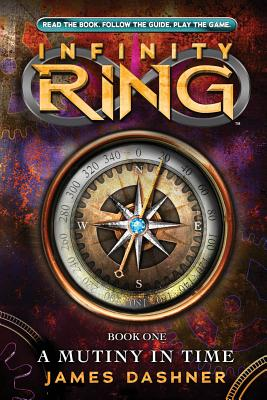 Infinity Ring Book 1: A Mutiny in Time, James Dashner