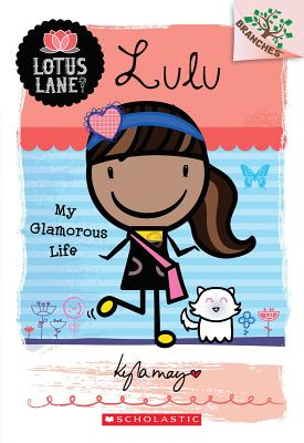 Lotus Lane #3: Lulu: My Glamorous Life (A Branches Book), Kyla May