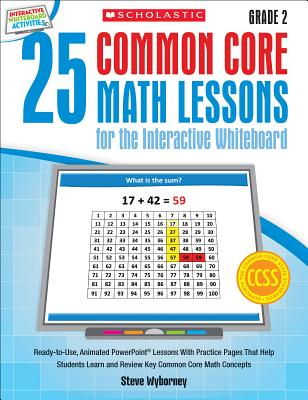 Image for 25 Common Core Math Lessons for the Interactive Whiteboard: Grade 2: Ready-to-Use, Animated PowerPoint Lessons With Practice Pages That Help Students Learn and Review Key Common Core Math Concepts