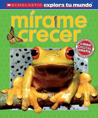 Image for Scholastic Explora Tu Mundo: Mrame crecer (See Me Grow): (Spanish language edition of Scholastic Discover More: See Me Grow) (Spanish Edition)