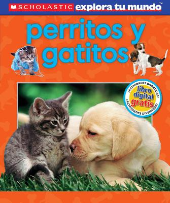 Image for Scholastic Explora Tu Mundo: Perritos y gatitos: (Spanish language edition of Scholastic Discover More: Puppies and Kittens) (Spanish Edition)