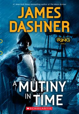 A Mutiny in Time (Infinity Ring, Book 1), James Dashner