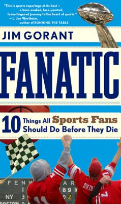 "Fanatic: Ten Things All Sports Fans Should Do Before They Die, ""Gorant, Jim"""