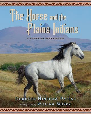 The Horse and the Plains Indians: A Powerful Partnership, Dorothy Hinshaw Patent