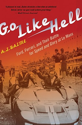 Image for Go Like Hell: Ford, Ferrari, and Their Battle for Speed and Glory at Le Mans