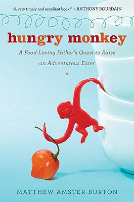 Image for HUNGRY MONKEY A FOOD-LOVING FATHER'S QUEST TO RAISE AN ADVENTUROUS EATER