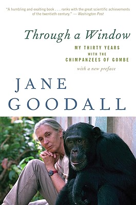 """Through a Window: My Thirty Years with the Chimpanzees of Gombe, """"Goodall, Jane"""""""