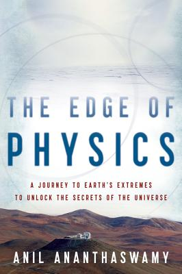 The Edge of Physics: A Journey to Earth's Extremes to Unlock the Secrets of the Universe, Ananthaswamy, Anil