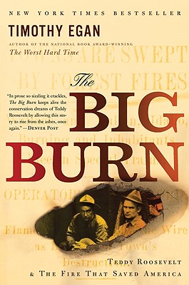 The Big Burn: Teddy Roosevelt and the Fire that Saved America, Timothy Egan