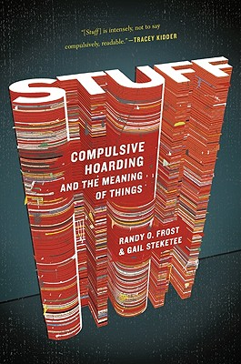 """Stuff: Compulsive Hoarding and the Meaning of Things, """"Ph.D., Prof. Gail Steketee; P"""""""