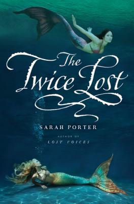 "The Twice Lost (The Lost Voices Trilogy), ""Porter, Sarah"""
