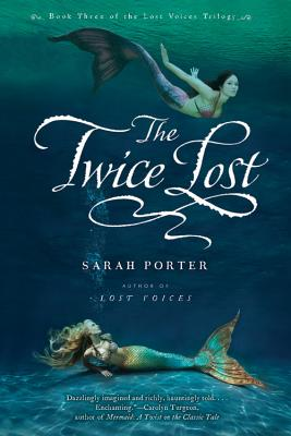 The Twice Lost (The Lost Voices Trilogy), Porter, Sarah