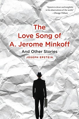 "Love Song of A. Jerome Minkoff: And Other Stories, ""Epstein, Joseph"""