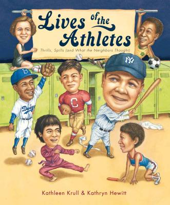 """""""Lives of the Athletes: Thrills, Spills (and What the Neighbors Thought)"""", """"Krull, Kathleen"""""""