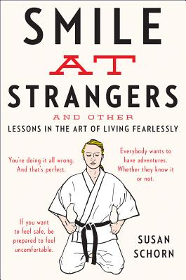 """Smile at Strangers: And Other Lessons in the Art of Living Fearlessly, """"Schorn, Susan"""""""