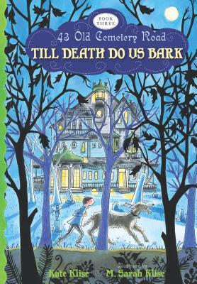 "Till Death Do Us Bark (43 Old Cemetery Road), ""Klise, Kate"""