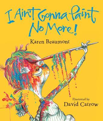 "I Ain't Gonna Paint No More! lap board book, ""Beaumont, Karen"""