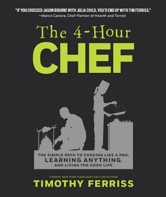 The 4-Hour Chef: The Simple Path to Cooking Like a Pro, Learning Anything, and Living the Good Life, Ferriss, Timothy