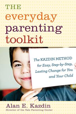 """""""The Everyday Parenting Toolkit: The Kazdin Method for Easy, Step-by-Step, Lasting Change for You and Your Child"""", """"Kazdin, Alan E., Rotella, Carl"""""""