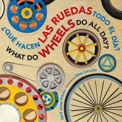 "+QuT hacen las ruedas todo el dfa?/What Do Wheels Do All Day? bilingual board book (Spanish and English Edition), ""Prince, April Jones"""
