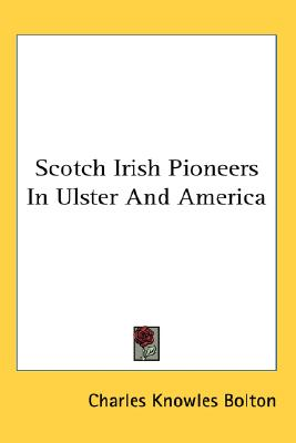 Scotch Irish Pioneers In Ulster And America, Charles Knowles Bolton (Author)