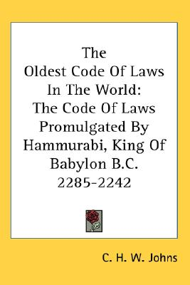 Image for The Oldest Code Of Laws In The World: The Code Of Laws Promulgated By Hammurabi, King Of Babylon B.C. 2285-2242