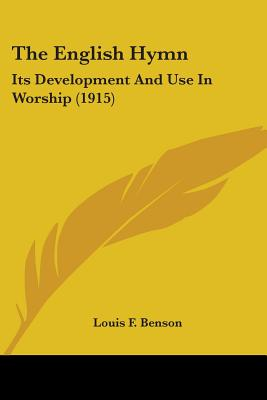 The English Hymn: Its Development And Use In Worship (1915), Louis F. Benson