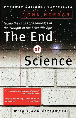 The End Of Science: Facing The Limits Of Knowledge In The Twilight Of The Scientific Age, Horgan, John