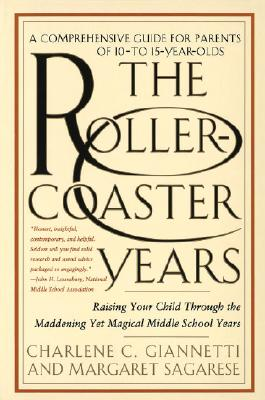 The Roller-Coaster Years: Raising Your Child Through the Maddening Yet Magical Middle School Years, a Comprehensive Guide for Parents of 10-to 15-Year-Olds, Giannetti, Charlene C.;Sagarese, Margaret