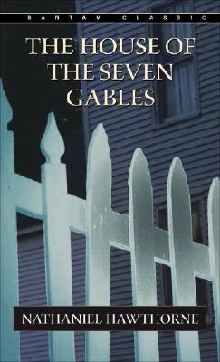 The House of Seven Gables (Bantam Classics), Nathaniel Hawthorne
