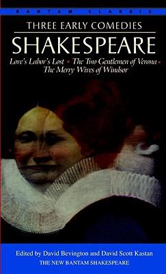 Three Early Comedies: Love's Labor's Lost the Two Gentlemen of Verona the Merry Wives of Windsor, Shakespeare, William;Bevington, David M.;Kastan, David Scott;Turner, Robert Kean;Hammersmith, James
