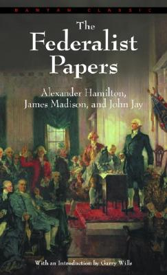 The Federalist Papers, Hamilton, Alexander; Madison, James; Jay, John