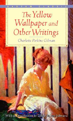 The Yellow Wallpaper and Other Writings (Bantam Classics), Gilman, Charlotte Perkins; Schwartz, Lynne Sharon