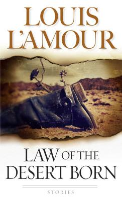 Law of the Desert Born: Stories, Louis L'Amour