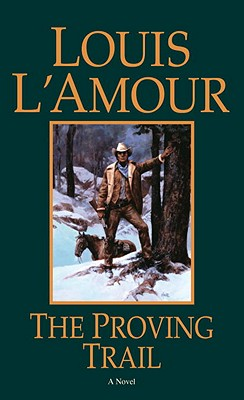 The Proving Trail: A Novel, L'Amour, Louis