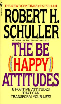 The Be Happy Attitudes, Robert H Schuller