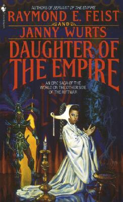 "Daughter of the Empire: An Epic Saga of the World on the Other Side of the Riftwar (Riftwar Cycle: The Empire Trilogy), ""Feist, Raymond E., Wurts, Janny"""