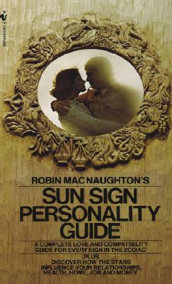 Robin MacNaughton's Sun Sign Personality Guide:  A Complete Love and Compatibility Guide for Every Sign in the Zodiac, Robin MacNaughton
