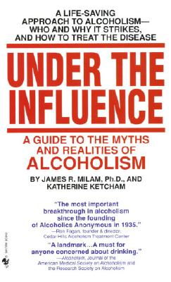 Under the Influence: A Guide to the Myths and Realities of Alcoholism, James Robert Milam, Katherine Ketcham