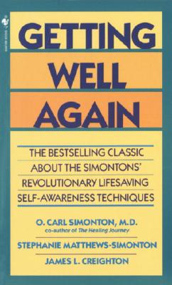 Getting Well Again: The Bestselling Classic About the Simontons' Revolutionary Lifesaving Self- Awareness Techniques, O. Carl Md Simonton, James Phd Creighton, Stephanie Matthews Simonton, Stephanie Matthews, James L. Creighton