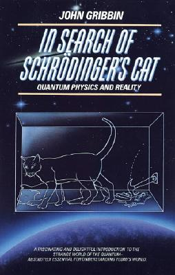 In Search of Schr�dinger's Cat: Quantum Physics and Reality, Gribbin, John