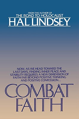 Image for Combat Faith: Now, as We Head Toward the Last Days, Finding Inner Peace and Stability Requires a New Dimension of Faith Far Beyond Positive Thinking and Positive Confession