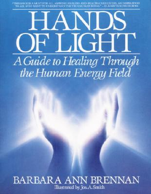 Image for Hands of Light: A Guide to Healing Through the Human Energy Field