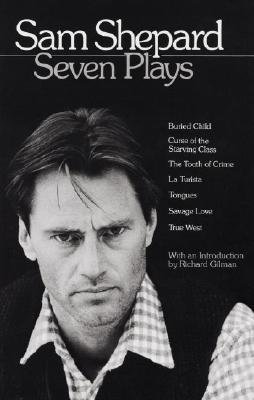 Sam Shepard : Seven Plays (Buried Child, Curse of the Starving Class, The Tooth of Crime, La Turista, Tongues, Savage Love, True West), Shepard, Sam
