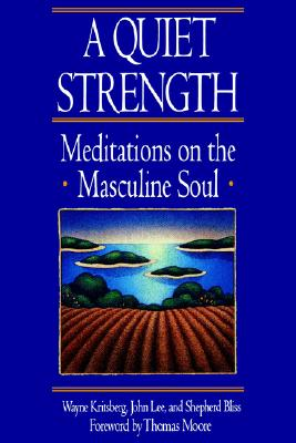 A Quiet Strength: Meditations on the Masculine Soul, Bliss, Shepard; John H. Lee