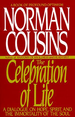 The Celebration of Life: A Dialogue on Hope, Spirit, and the Immortality of the Soul, Cousins, Norman