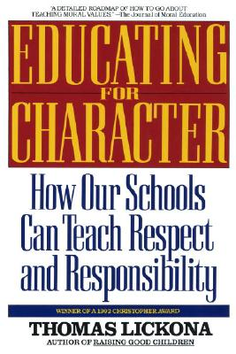 Educating for Character: How Our Schools Can Teach Respect and Responsibility, Lickona, Thomas